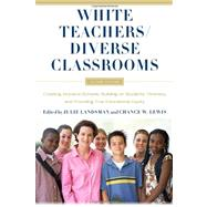 White Teachers / Diverse Classrooms: Creating Inclusive Schools, Building on Students' Diversity, and Providing True Educational Equity by Landsman, Julie G.; Lewis, Chance W., 9781579225964