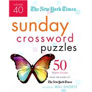 The New York Times Sunday Crossword Puzzles Volume 40 50 Sunday Puzzles from the Pages of The New York Times by Unknown, 9781250055965