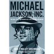 Michael Jackson, Inc. The Rise, Fall, and Rebirth of a Billion-Dollar Empire by Greenburg, Zack O'Malley, 9781476705965