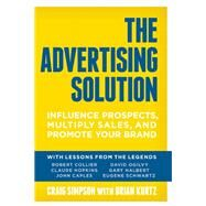 The Advertising Solution Influence Prospects, Multiply Sales, and Promote Your Brand by Simpson, Craig ; Kurtz, Brian, 9781599185965