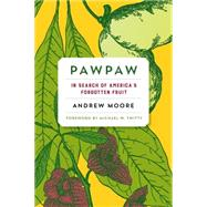 Pawpaw: In Search of America's Forgotten Fruit by Moore, Andrew, 9781603585965