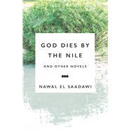 God Dies by the Nile and Other Novels by Sadawi, Nawal; Hetata, Sherif; Eber, Shirley, 9781783605965