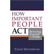 How Important People Act by Untermeyer, Chase, 9781939055965