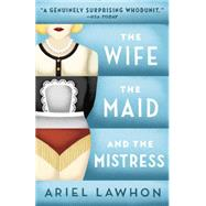 The Wife, the Maid, and the Mistress by Lawhon, Ariel, 9780345805966