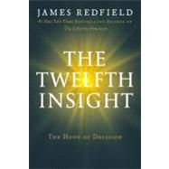 Twelfth Insight : The Hour of Decision by Redfield, James, 9780446575966