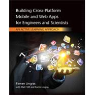 Building Cross-Platform Mobile and Web Apps for Engineers and Scientists An Active Learning Approach by Lingras, Pawan; Triff, Matt; Lingras, Rucha, 9781305105966