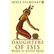 Daughters of Isis Women of Ancient Egypt by Tyldesley, Joyce A., 9780140175967