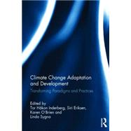 Climate Change Adaptation and Development: Transforming Paradigms and Practices by Inderberg; Tor Hskon, 9781138025967