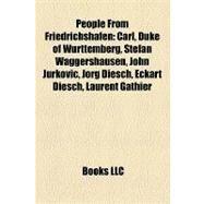 People from Friedrichshafen : Carl, Duke of Württemberg, Stefan Waggershausen, John Jurkovic, Jörg Diesch, Eckart Diesch, Laurent Gathier by , 9781157215967