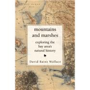 Mountains and Marshes Exploring the Bay Area's Natural History by Wallace, David Rains, 9781619025967