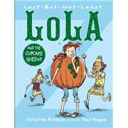 Last-but-not-least Lola and the Cupcake Queens by Pakkala, Christine; Hoppe, Paul, 9781620915967