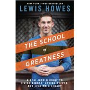 The School of Greatness by Howes, Lewis, 9781623365967