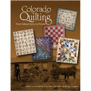 Colorado Quilting: From Mountains to Plains by Schmidt, Mary Ann; Colorado Quilting Council, 9780764345968
