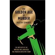 The Golden Age of Murder by Edwards, Martin, 9780008105969