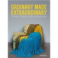 Ordinary Made Extraordinary by Anson, Pascal, 9780224095969