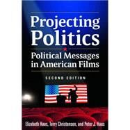 Projecting Politics: Political Messages in American Films by Haas; Elizabeth, 9780765635969
