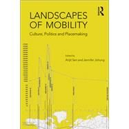 Landscapes of Mobility: Culture, Politics, and Placemaking by Sen,Arijit, 9781138245969