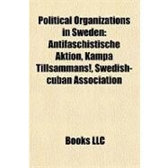 Political Organizations in Sweden : Antifaschistische Aktion, Kämpa Tillsammans!, Swedish-cuban Association by , 9781157125969