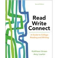 Read, Write, Connect A Guide to College Reading and Writing by Green, Kathleen; Lawlor, Amy, 9781319035969