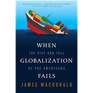 When Globalization Fails The Rise and Fall of Pax Americana by MacDonald, James, 9780374535971