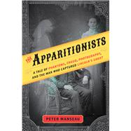 The Apparitionists by Manseau, Peter, 9780544745971