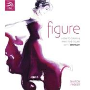 Figure: How to Draw & Paint the Figure With Impact by Pinsker, Sharon, 9780715325971