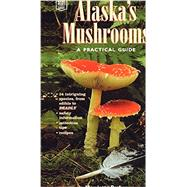 Alaska's Mushrooms: A Practical Guide by Parker, Harriette, 9780882405971