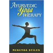 Ayurvedic Yoga Therapy by Stiles, Mukunda, 9780940985971