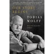 Our Story Begins by WOLFF, TOBIAS, 9781400095971