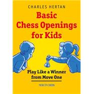 Basic Chess Openings for Kids: Play Like a Winner from Move One by Hertan, Charles, 9789056915971