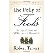 The Folly of Fools: The Logic of Deceit and Self-deception in Human Life by Trivers, Robert, 9780465085972