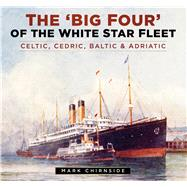 The Big Four of the White Star Fleet by Chirnside, Mark, 9780750965972