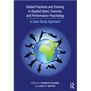 Global Practices and Training in Applied Sport, Exercise, and Performance Psychology: A Case Study Approach by Cremades; J. Gualberto, 9781138805972
