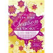 Will Shortz Presents 'Tis the Season Sudoku 335 Easy to Hard Puzzles by Shortz, Will; Shortz, Will, 9781250055972