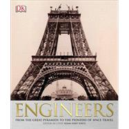 Engineers: From the Great Pyramids to the Pioneers of Space Travel by DK Publishing, 9781465435972