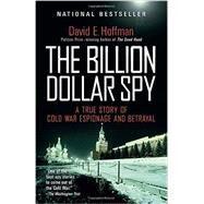 The Billion Dollar Spy by Hoffman, David E., 9780345805973