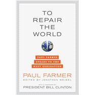 To Repair the World: Paul Farmer Speaks to the Next Generation by Farmer, Paul; Weigel, Jonathan; Clinton, Bill, 9780520275973