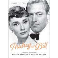 Audrey and Bill: A Romantic Biography of Audrey Hepburn & William Holden by Epstein, Edward Z., 9780762455973