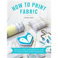 How to Print Fabric by Shah, Zeena; Allsopp, Kirstie, 9781446305973