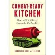 Combat-ready Kitchen: How the U.s. Military Shapes the Way You Eat by De Salcedo, Anastacia Marx, 9781591845973