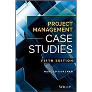 Project Management Case Studies by Kerzner, Harold, Ph.D., 9781119385974