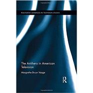 The Antihero in American Television by Vaage; Margrethe Bruun, 9781138885974