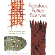 Fabulous Felted Scarves : 20 Wearable Works of Art by Hagen, Chad Alice; Johnson, Jorie, 9781600595974