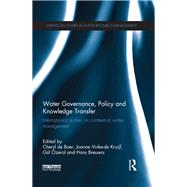 Water Governance, Policy and Knowledge Transfer: International Studies on Contextual Water Management by De Boer; Cheryl, 9780415625975