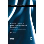A Political Economy of Attention, Mindfulness and Consumerism: Reclaiming the Mindful Commons by Doran; Peter, 9781138015975