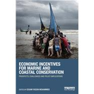 Economic Incentives for Marine and Coastal Conservation: Prospects, Challenges and Policy Implications by Mohammed; Essam Y., 9780415855976