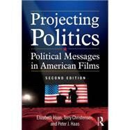 Projecting Politics: Political Messages in American Films by Haas; Elizabeth, 9780765635976