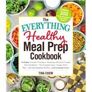 The Everything Healthy Meal Prep Cookbook by Chow, Tina, 9781507205976