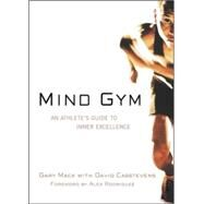 Mind Gym An Athlete's Guide to Inner Excellence by Mack, Gary; Casstevens, David, 9780071395977