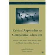 Critical Approaches to Comparative Education Vertical Case Studies from Africa, Europe, the Middle East, and the Americas by Vavrus, Frances; Bartlett, Lesley, 9780230615977